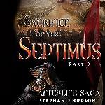 The Sacrifice of Septimus, Part 2: Afterlife Saga, Book 7 | Stephanie Hudson