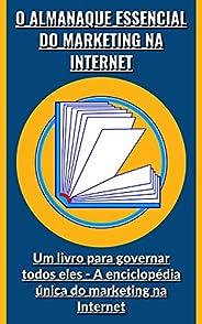 O almanaque essencial do marketing na Internet: Um livro para governar todos eles - A enciclopédia única do ma