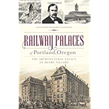 Railway Palaces of Portland, Oregon: The Architectural Legacy of Henry Villard (Landmarks)