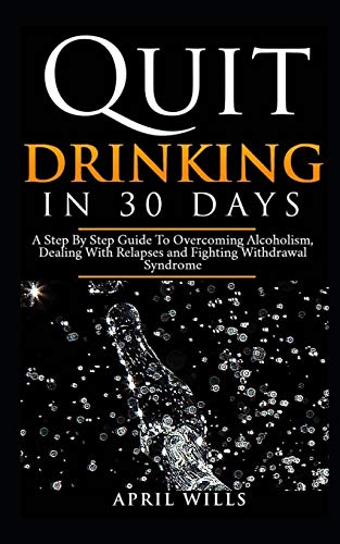 Quit Drinking in 30 days A Step By Step Guide to Overcoming Alcoholism, Dealing With Relapses and Fighting Withdrawal Syndrome. [Wills, April] (Tapa Blanda)