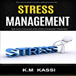 Stress Management: Best Ways to Manage Your Stress and Become Stress-Free | K.M. Kassi