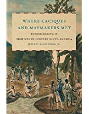 Where Caciques and Mapmakers Met: Border Making in Eighteenth-Century South America