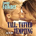 Tall, Tatted and Tempting: The Reed Brothers, Volume 1 Audiobook by Tammy Falkner Narrated by Dara Rosenberg