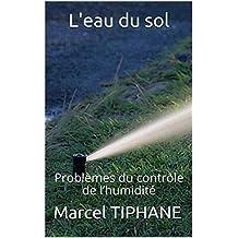 L'eau du sol: Problèmes du contrôle de l'humidité (French Edition)