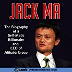Jack Ma: The Biography of a Self-Made Billionaire and CEO of Alibaba Group |  My Ebook Publishing House