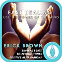 Fast Healing: Use the Power of the Mind: Self-Hypnosis & Meditation Audiobook by Erick Brown Narrated by Erick Brown