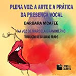Plena Voz [Full Voice]: A Arte e a Prática da Presença Vocal [The Art and Practice of Vocal Presence] | Barbara McAfee