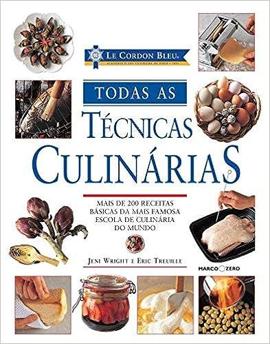 Todas as Técnicas Culinárias, por Jeni Wright e Eric Treuille | Editora Marco Zero