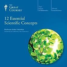 12 Essential Scientific Concepts Lecture Auteur(s) :  The Great Courses Narrateur(s) : Professor Indre Viskontas