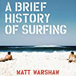 A Brief History of Surfing | Matt Warshaw