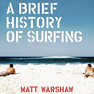 A Brief History of Surfing Audiobook