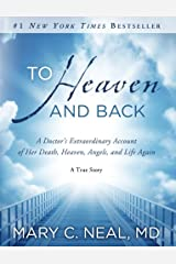 To Heaven and Back: A Doctor's Extraordinary Account of Her Death, Heaven, Angels, and Life Again: A True Story Kindle Edition
