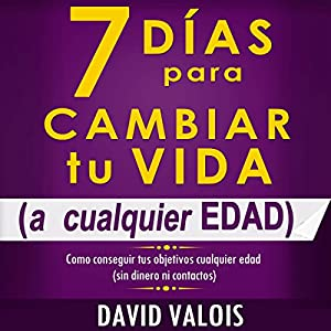 7 Días Para Cambiar Tu Vida [7 Days to Change Your Life] Audiobook