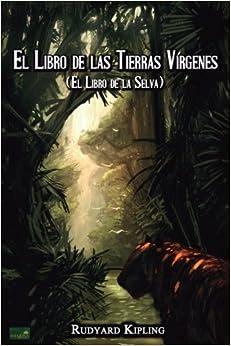 El Libro de las Tierras Vírgenes: El Libro de la Selva