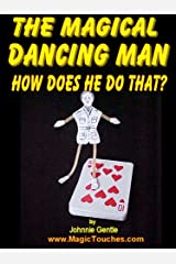 THE MAGICAL DANCING MAN - How Does He Do That?: Magic Trick with a difference. How to make the Magic Dancing Man and a Magical Dancing Emu (Amazing Magic tricks Book 1) Kindle Edition