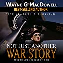 Not Just Another War Story Audiobook by Wayne G. MacDowell Narrated by Tom Lennon