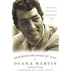 Image: Memories Are Made of This: Dean Martin Through His Daughter's Eyes, by Deana Martin, Jerry Lewis, Wendy Holden. Publisher: Crown Archetype (April 29, 2010)