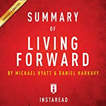 Summary of Living Forward: By Michael Hyatt and Daniel Harkavy | Includes Analysis