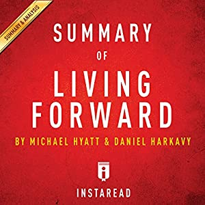 Summary of Living Forward: By Michael Hyatt and Daniel Harkavy | Includes Analysis Audiobook