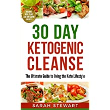 30 Day Ketogenic Cleanse: The Ultimate Guide to Living the Keto Lifestyle