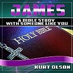 James: A Bible Study With Someone Like You | Kurt Olson