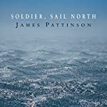 Soldier, Sail North | James Pattinson