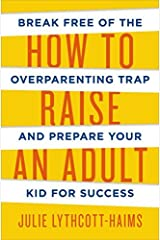 How To Raise An Adult by Julie Lythcott-Haims (2015-09-10) Paperback