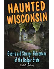 Haunted Wisconsin: Ghosts and Strange Phenomena of the Badger State