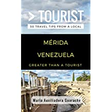 Greater Than a Tourist- Mérida Venezuela: 50 Travel Tips from a Local