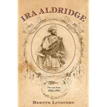 Ira Aldridge: The Last Years, 1855-1867 (Rochester Studies in African History and the Diaspora)