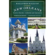 Hallowed Halls of Greater New Orleans: Historic Churches, Cathedrals and Sanctuaries (Landmarks)