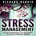 Stress Management: Guided Meditation for Beginners on How to Relieve Stress Speech by Richard Harris Narrated by Christina Regler