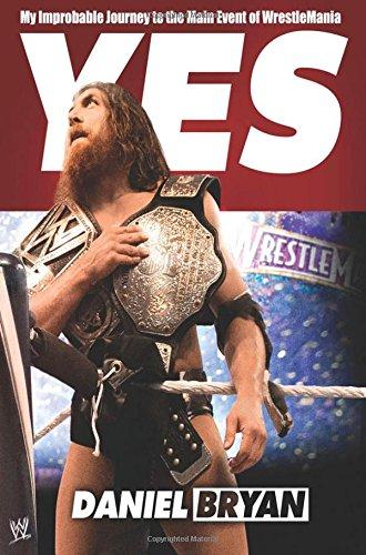 Yes: My Improbable Journey to the Main Event of WrestleMania [Daniel Bryan - Craig Tello] (Tapa Dura)