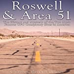 Roswell & Area 51: The History and Mystery of the Two Most Famous UFO Conspiracy Sites in America |  Charles River Editors