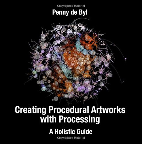 Creating Procedural Artworks with Processing: A Holistic Guide