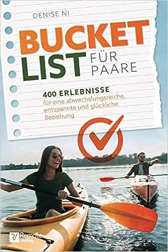 Bucket List Für Paare 400 Erlebnisse Für Eine Abwechslungsreiche Entspannte Und Glückliche Beziehung Ni Denise Bücher