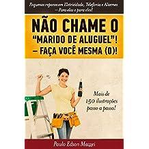 NÃO CHAME O MARIDO DE ALUGUEL! FAÇA VOCÊ MESMA (O)!!: Pequenos reparos em Eletricidade, Telefonia e Alarmes. Para elas e para eles! (Portuguese Edition)