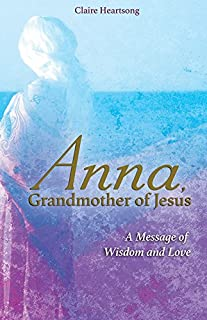 Book Cover: Anna, Grandmother of Jesus: A Message of Wisdom and Love