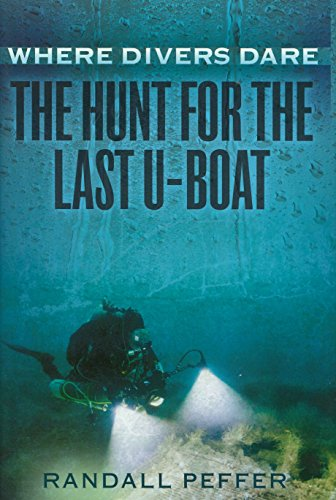 Where Variegated Dare: The Hunt for the Last U-Boat