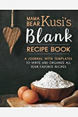 Mama Bear Kusi's Blank Recipe Book: A Journal with Templates to Write and Organize All Your Favorite Recipes (Mama Bear Kusi's Cooking Series) (Volume 2) Paperback