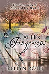 At Her Fingertips (The Chronicles of Alice and Ivy) (Volume 3) Paperback