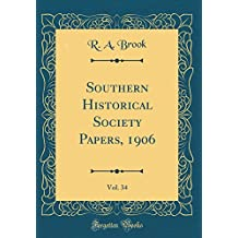 Southern Historical Society Papers, 1906, Vol. 34 (Classic Reprint)
