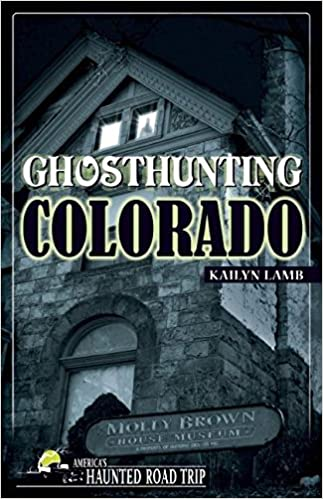 Ghosthunting Colorado (America's Haunted Road Trip) Paperback – September 13, 2016 by Kailyn Lamb (Author)