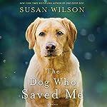 The Dog Who Saved Me: A Novel | Susan Wilson