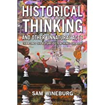 Historical Thinking and Other Unnatural Acts: Charting the Future of Teaching the Past (Critical Perspectives...