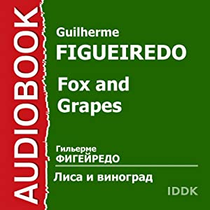Fox and Grapes [Russian Edition] Performance by Guilherme Figueiredo Narrated by Vasily Toporkov, Boris Petker, Anna Andreeva, Lyudmila Sukholinskaya, Mikhail Zimin, Nikita Kondratyev