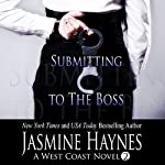 Submitting to the Boss: A West Coast Novel, Book 2 | Jasmine Haynes