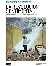 La revolución sentimental: Viaje periodístico por la Venezuela de Chávez