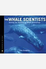 The Whale Scientists: Solving the Mystery of Whale Strandings (Scientists in the Field) A Junior Library Guild Selection Hardcover