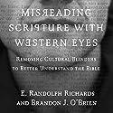 Misreading Scripture with Western Eyes: Removing Cultural Blinders to Better Understand the Bible Hörbuch von E. Randolph Richards, Brandon J. O'Brien Gesprochen von: Allan Robertson
